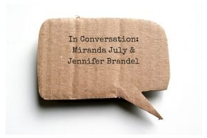 In Conversation: Miranda July & Jennifer Brandel