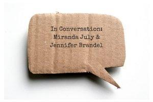 In Conversation: Miranda July & Jennifer Brandel