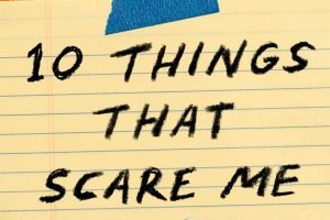 Eight Things I Like About 10 Things That Scare Me
